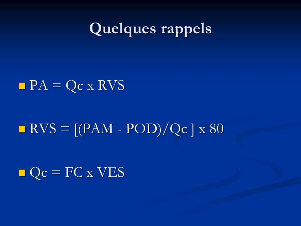 Quelques rappels PA = Qc x RVS RVS = [(PAM - POD)/Qc ] x 80